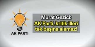 Murat Gezici: AK Parti kritik illeri tek başına kazanamaz!