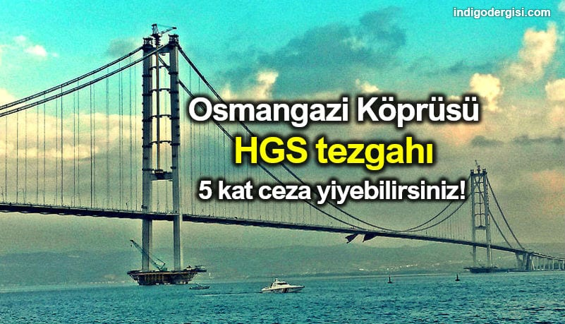 Osmangazi Köprüsü HGS skandalı: 5 kat ceza yiyebilirsiniz!