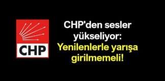 CHP den sesler yükseliyor: Yenilenlerle yarışa girilmemeli!