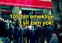 105 bin emekli maaşına 3 yıl zam yapılmayacak