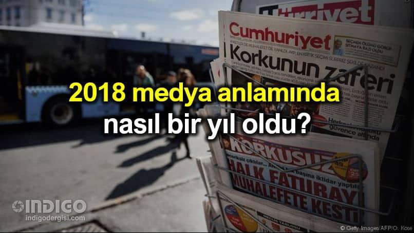 2018 medya anlamında nasıl bir yıl oldu?