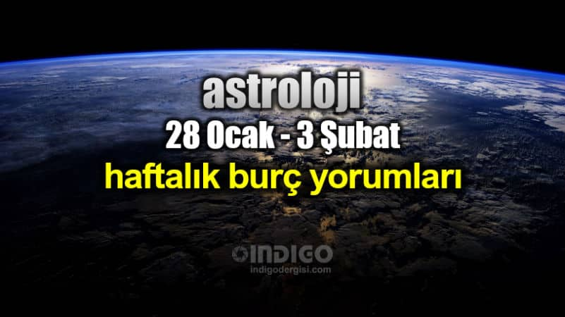 Astroloji: 28 Ocak - 3 Şubat haftalık burç yorumları