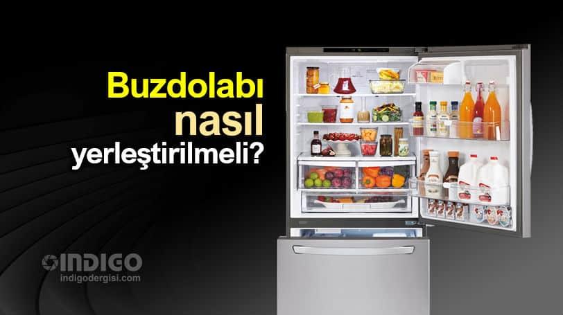 Buzdolabı nasıl yerleştirilmeli? Püf noktalar neler?