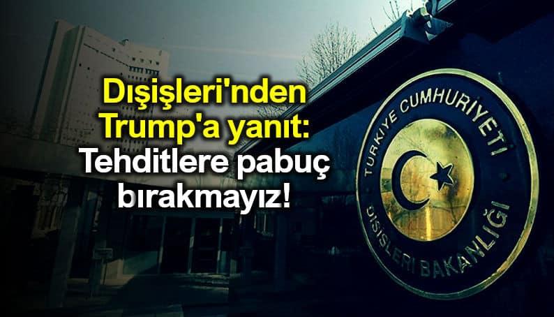 Dışişlerinden Trump a yanıt: Tehditlere pabuç bırakmayız mevlüt çavuşoğlu