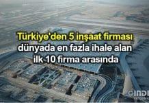 Türkiye den 5 inşaat firması dünyada en fazla ihale alan ilk 10 firma arasında