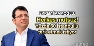 Ekrem İmamoğlu: İstanbul da herkes mutsuz, kenti terk etmek istiyor
