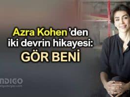 Gör Beni: Azra Kohen'den iki devrin hikayesi