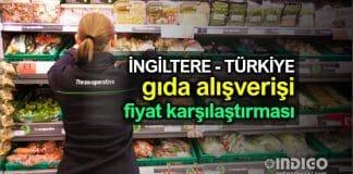 İngiltere ile Türkiye gıda alışverişi fiyat karşılaştırması