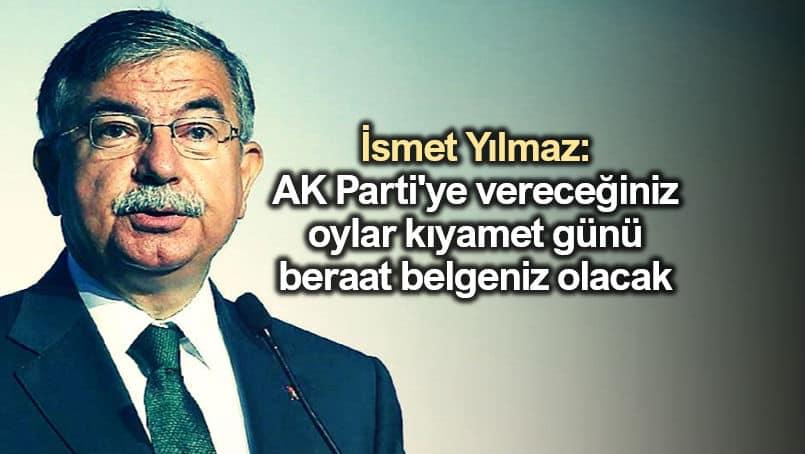 İsmet Yılmaz: AK Parti'ye vereceğiniz oylar kıyamet günü beraat belgeniz olacak