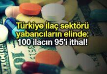 Türkiye ilaç sektörü yabancıların elinde: 100 ilacın 95'i ithal!