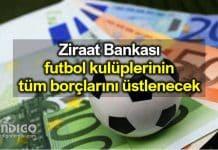 Ziraat Bankası futbol kulüplerinin borçlarını üstlenecek