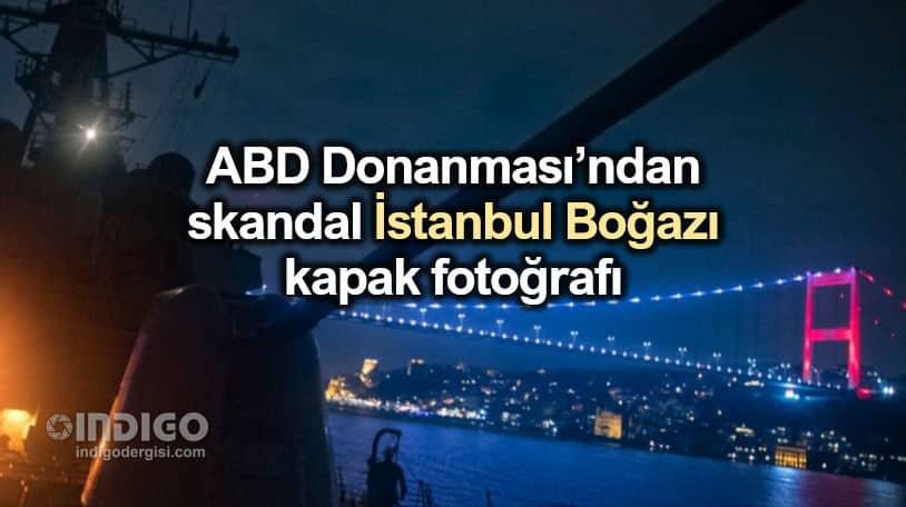 ABD Donanması'ndan skandal İstanbul Boğazı fotoğrafı