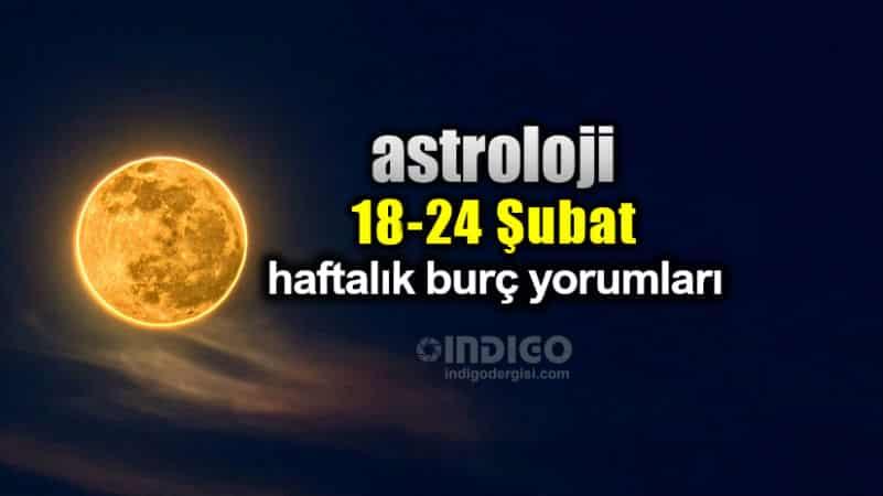 Astroloji: 18 - 24 Şubat 2019 haftalık burç yorumları