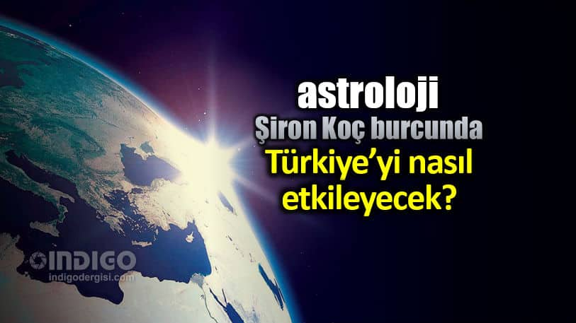 Astroloji: Şiron Koç burcunda - Türkiye yi nasıl etkileyecek?