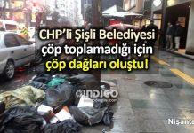 CHP'li Şişli Belediyesi çöp toplamadığı için çöp dağları oluştu