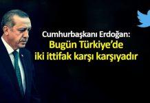 Cumhurbaşkanı Erdoğan: Bugün Türkiye'de iki ittifak karşı karşıyadır