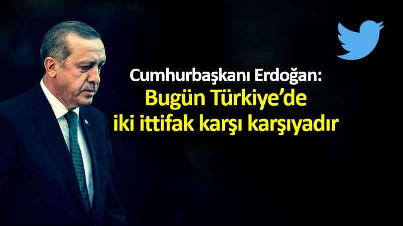 Cumhurbaşkanı Erdoğan: Bugün Türkiye de iki ittifak karşı karşıyadır