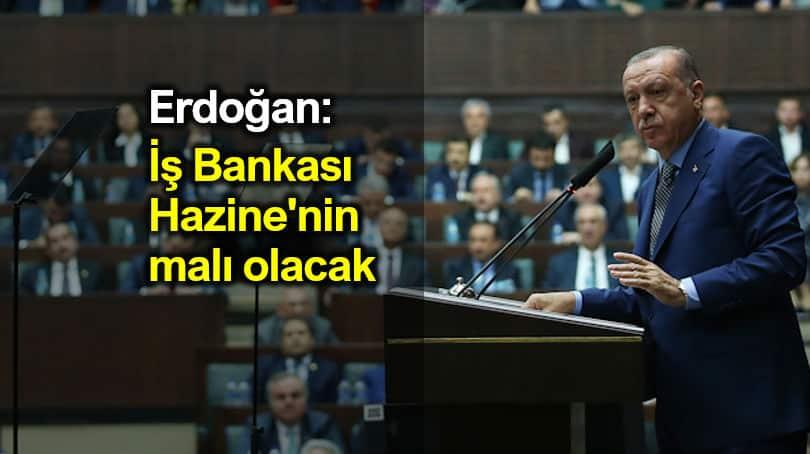 Erdoğan: İş Bankası Hazine'nin malı olacak