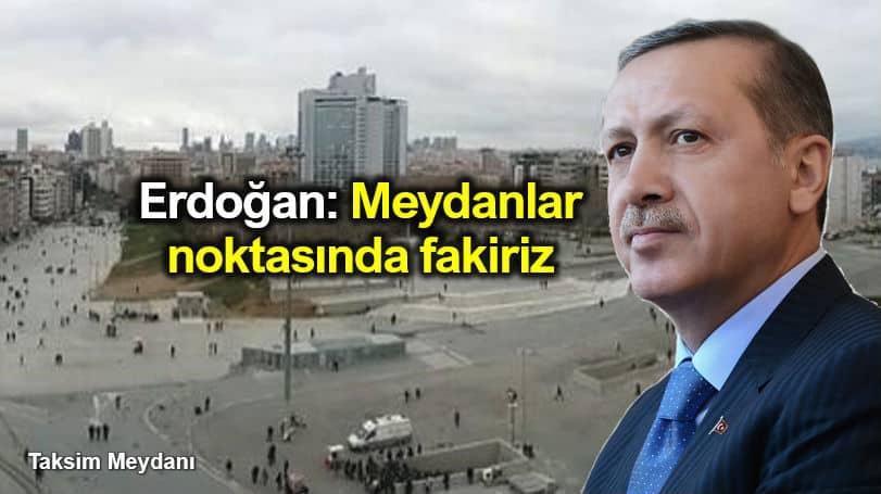 Erdoğan Taksim akm de konuştu: Meydanlar noktasında fakiriz
