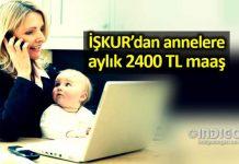 İŞKUR'dan annelere aylık 2 bin 420 lira çocuk bakım desteği!