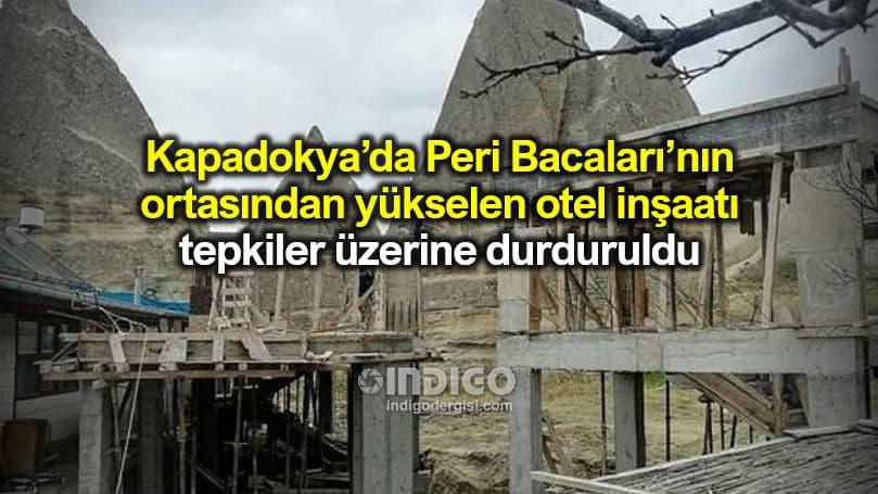 Kapadokya Peri Bacaları yapılan otel inşaatı tepkiler üzerine durduruldu