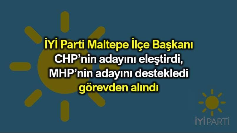 MHP adayını destekleyen İYİ Parti Maltepe İlçe Başkanı görevden alındı