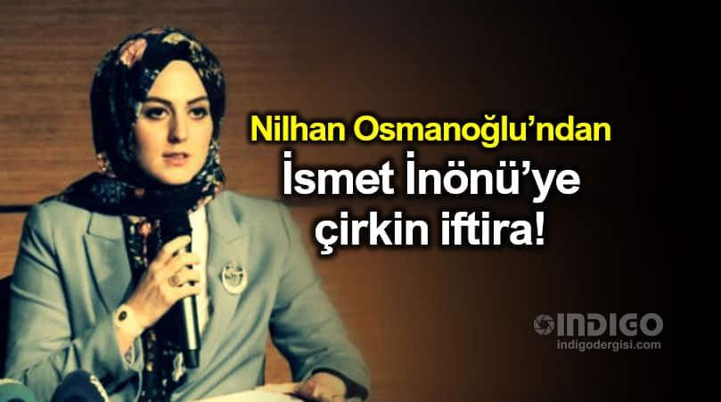 Nilhan Osmanoğlu'ndan İsmet İnönü'ye çirkin iftira