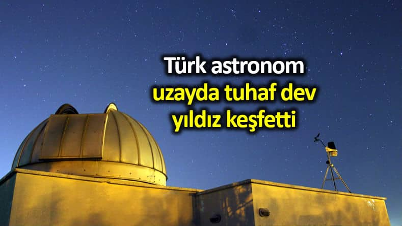 Türk astronom tolgahan kılıçoğlu uzayda tuhaf dev bir yıldız keşfetti