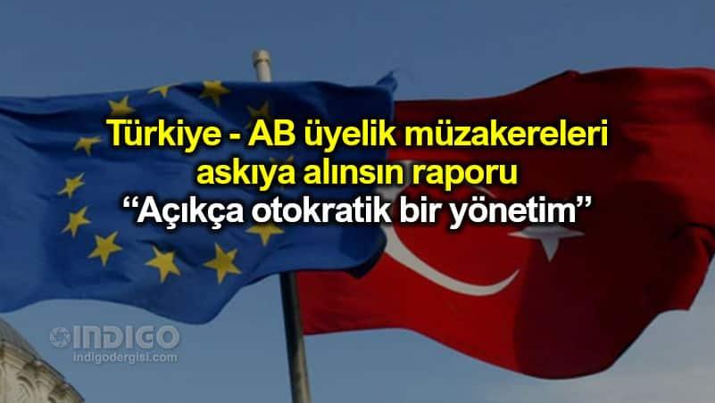 Türkiye Avrupa Birliği üyelik müzakereleri askıya alınsın raporu