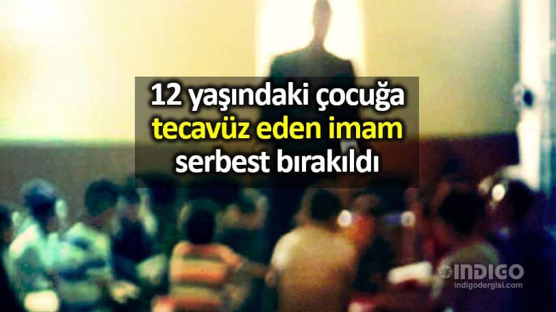 12 yaşındaki çocuğa tecavüz eden imam serbest bırakıldı
