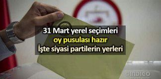 31 Mart yerel seçimleri oy pusulası hazır: İşte partilerin yerleri