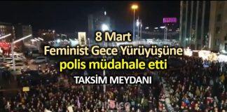 8 Mart Feminist Gece Yürüyüşü polis müdahalesi