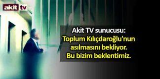 Akit TV toplum Kılıçdaroğlu nun asılmasını bekliyor