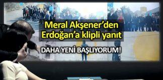 meral Akşener Erdoğan klipli yanıt: Daha Yeni Başlıyorum