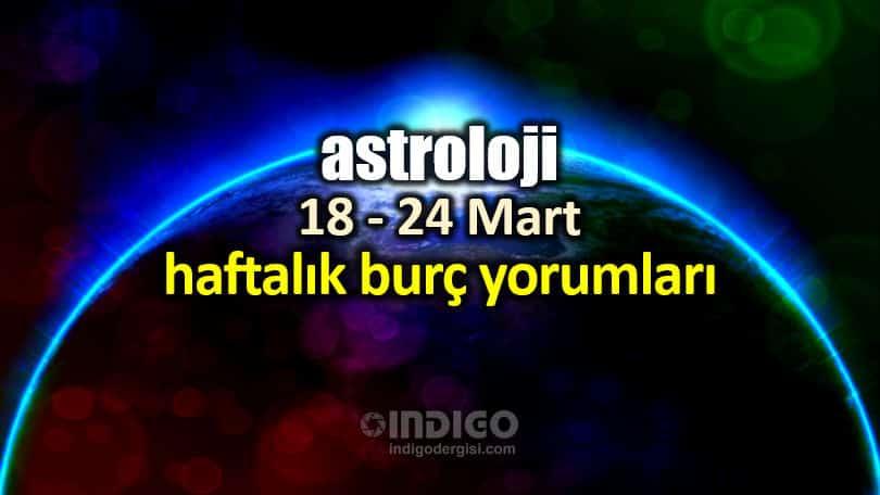 Astroloji 18 24 Mart 2019 Haftalık Burç Yorumları