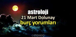 Astroloji: 21 Mart Terazi burcunda Dolunay burç yorumları