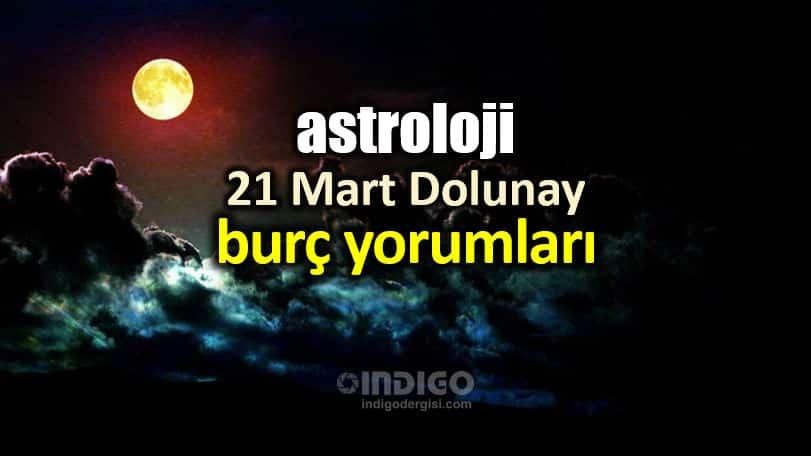 Astroloji: 21 Mart Terazi Dolunayı burç yorumları