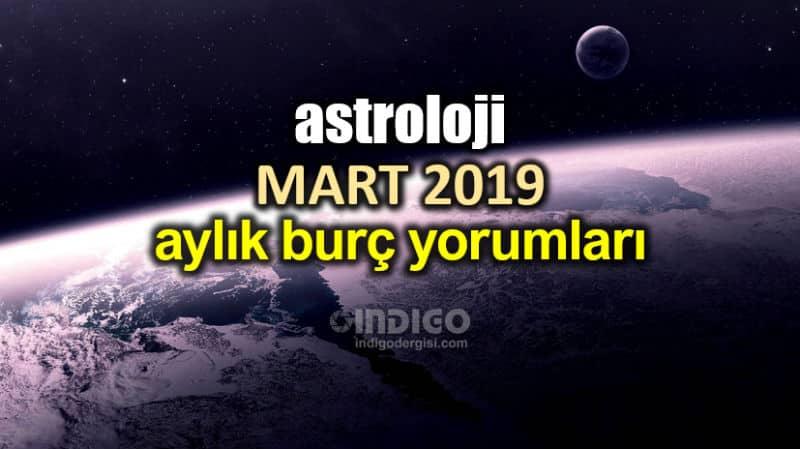 Astroloji Mart 2019 Aylık Burç Yorumları Indigo Dergisi