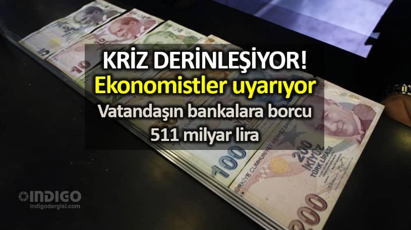 Ekonomik kriz derinleşiyor: Vatandaşın bankalara olan borcu 511 milyar lira