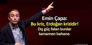 Emin Çapa: Bu kriz, Erdoğan krizidir; dış güç falan bahane!