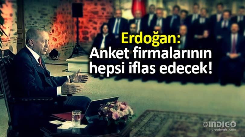 Cumhurbaşkanı Erdoğan: Anket firmalarının hepsi iflas edecek!