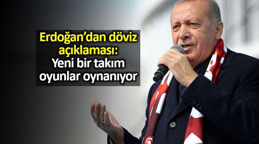 Erdoğan döviz açıklaması: Yeni bir takım oyunlar oynanıyor