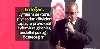 Erdoğan'dan finans sektörüne: Bedelini size çok ağır ödeteceğim!
