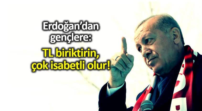 Erdoğan dan gençlere: TL biriktirin, çok isabetli olur! döviz swap dolar usd try
