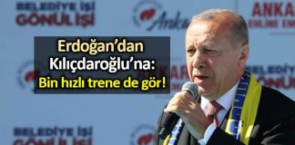Erdoğan dan Kılıçdaroğlu na: Bin hızlı trene de gör!