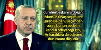 CumhurbaşkanıErdoğan: Mansur Yavaş, seçimlere girebilse dahi, seçimden sonra bunun bedelini kendisi ödeyeceği gibi bedelini Ankaralılara da ödetme durumuna düşürür.