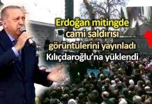 Erdoğan tekirdağ mitingi Yeni Zelanda cami saldırısı katliamının görüntülerini paylaştı kılıçdaroğlu