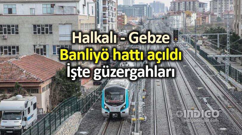 Halkalı Gebze banliyö tren güzergahı ne olacak?