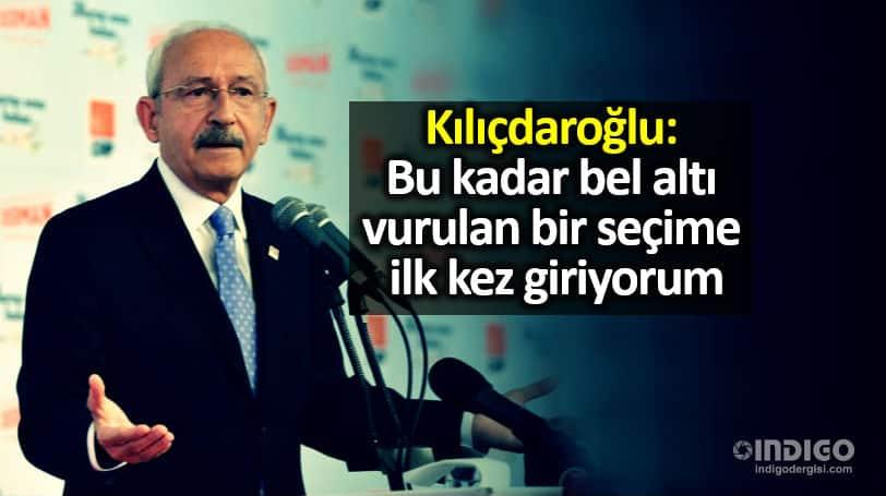 kemal Kılıçdaroğlu: Bu kadar bel altı vurulan bir seçime ilk kez giriyorum
