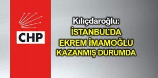 Kılıçdaroğlu: İstanbul'da Ekrem İmamoğlu kazanmış durumda